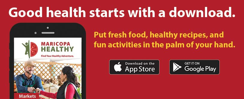 Download the award-winning Maricopa Healthy app for free today!